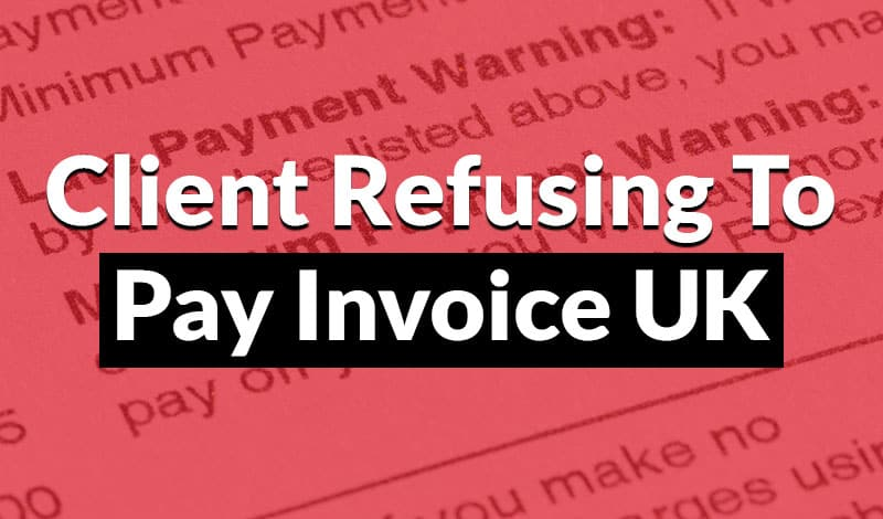 Client refusing to pay invoice UK