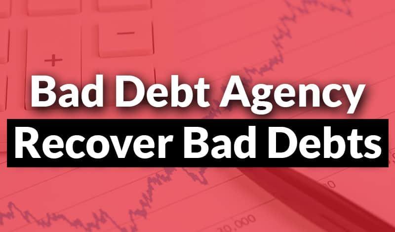 Bad Debt Agency | Recover Bad Debts